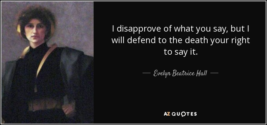 Evelyn Beatrice Hall quote: I disapprove of what you say, but I will defend ...