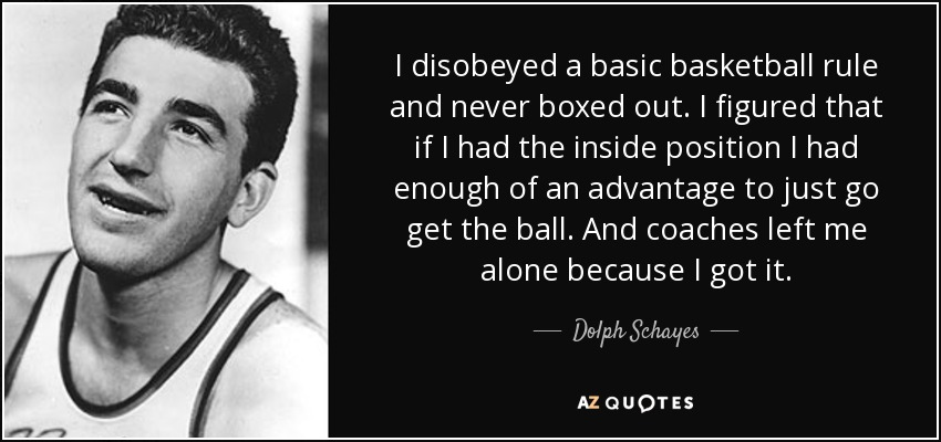 Dolph Schayes Quote I Disobeyed A Basic Basketball Rule And Never
