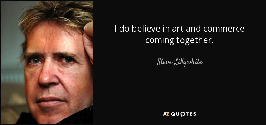 I do believe in art and commerce coming together. - Steve Lillywhite