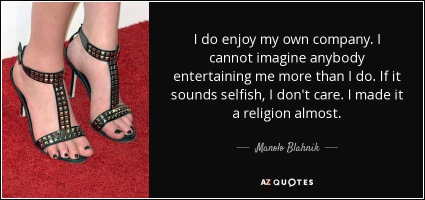 Manolo Blahnik Quote I Do Enjoy My Own Company I Cannot Imagine