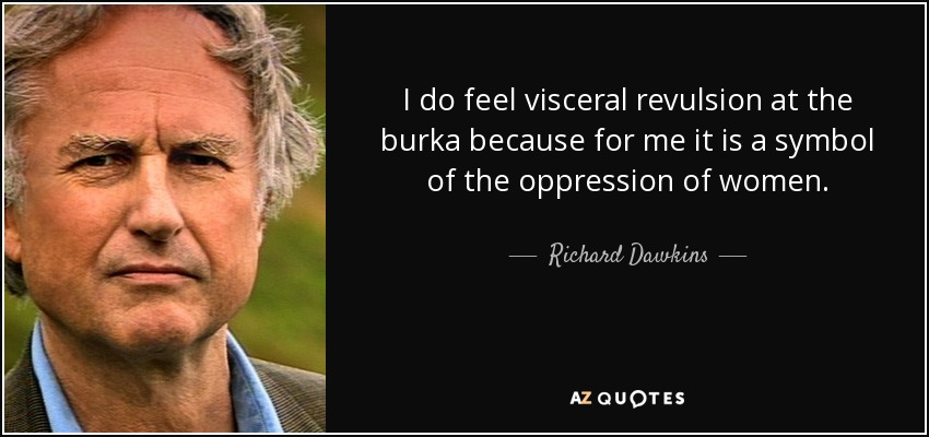 I do feel visceral revulsion at the burka because for me it is a symbol of the oppression of women. - Richard Dawkins