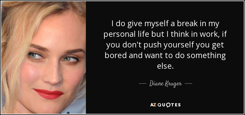 Diane Kruger Quote I Do Give Myself A Break In My Personal Life