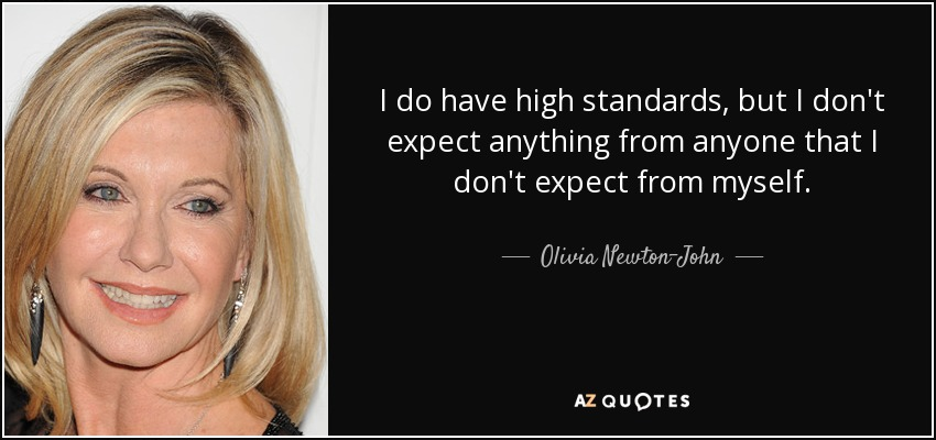 Olivia Newton John Quote I Do Have High Standards But I Dont