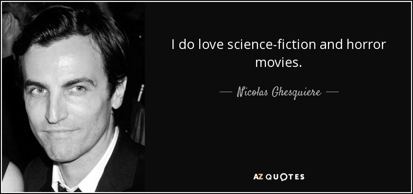 I do love science-fiction and horror movies. - Nicolas Ghesquiere
