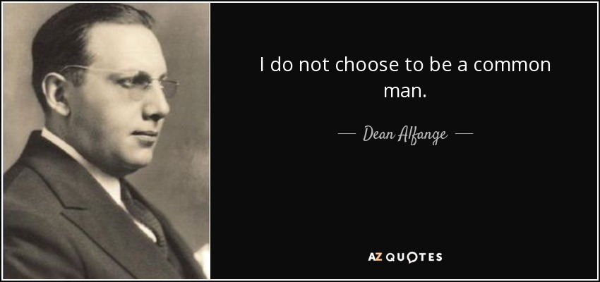 Dean Alfange quote: I do not choose to be a common man. A Common Man