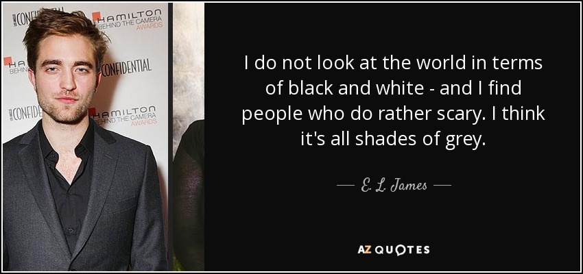 E L James Quote I Do Not Look At The World In Terms Of