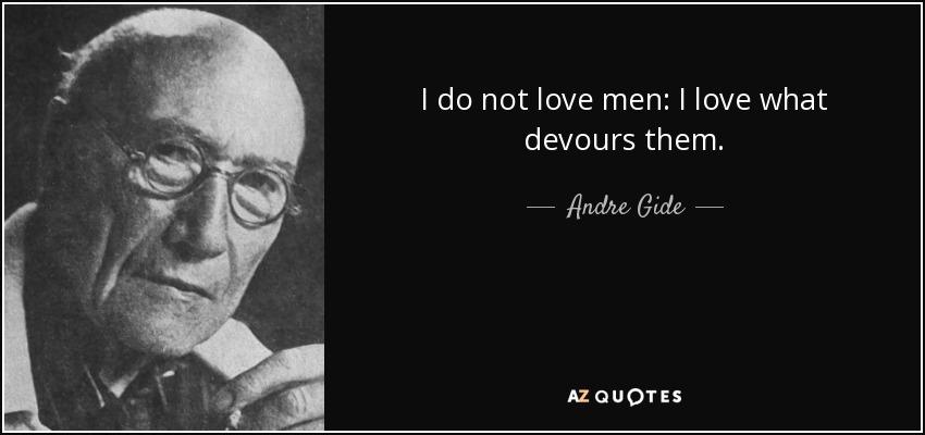 I do not love men: I love what devours them. - Andre Gide