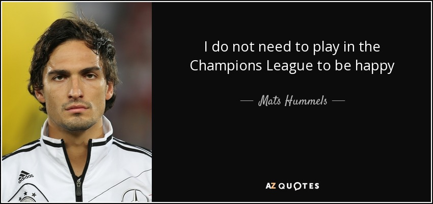 I do not need to play in the Champions League to be happy - Mats Hummels