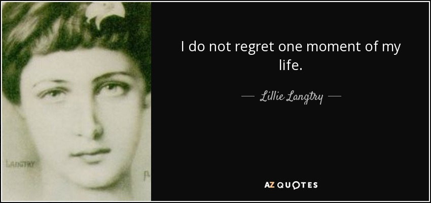 I do not regret one moment of my life. - Lillie Langtry