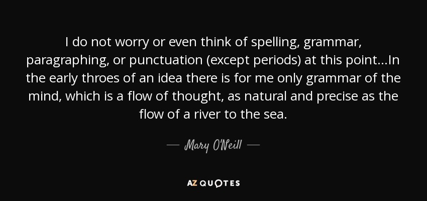 Mary oneill quote i do not worry or even think of spelling i do not worry or even think of spelling grammar paragraphing or punctuation sciox Image collections