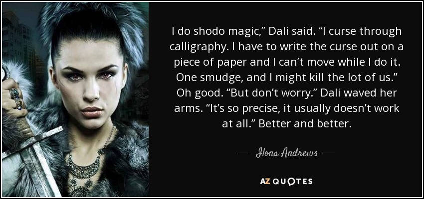 Ilona Andrews Quote I Do Shodo Magic Dali Said I Curse Through