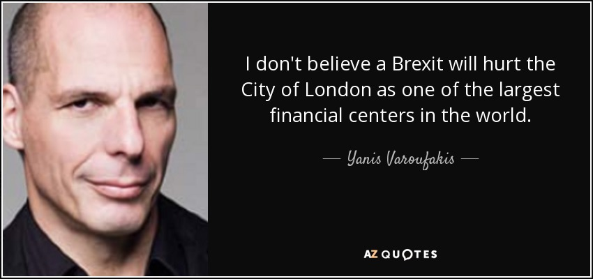 I don't believe a Brexit will hurt the City of London as one of the largest financial centers in the world. - Yanis Varoufakis