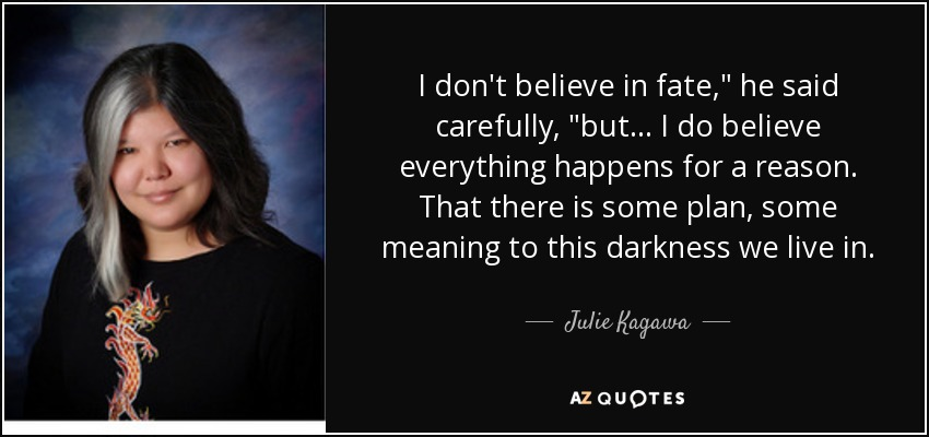 Julie Kagawa Quote I Dont Believe In Fate He Said Carefully