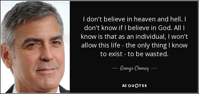 George Clooney Quote I Don T Believe In Heaven And Hell