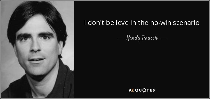 I don't believe in the no-win scenario - Randy Pausch