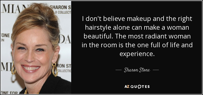 Sharon Stone Quote I Dont Believe Makeup And The Right Hairstyle