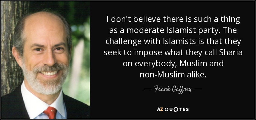 I don't believe there is such a thing as a moderate Islamist party. The challenge with Islamists is that they seek to impose what they call Sharia on everybody, Muslim and non-Muslim alike. - Frank Gaffney
