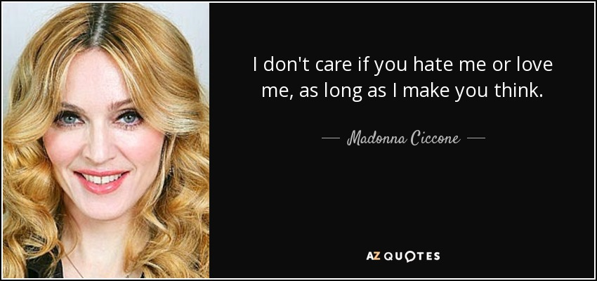 Madonna Ciccone Quote I Dont Care If You Hate Me Or Love Me