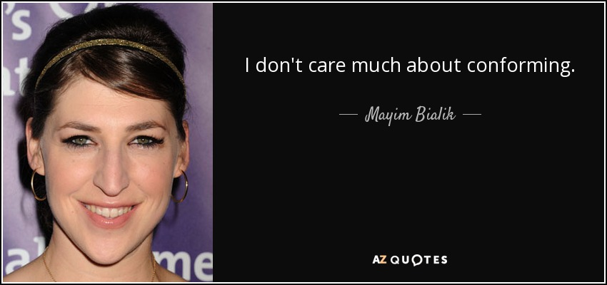 I don't care much about conforming. - Mayim Bialik