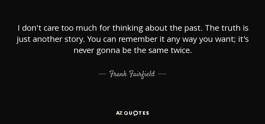 Frank Fairfield quote: I don\'t care too much for thinking ...