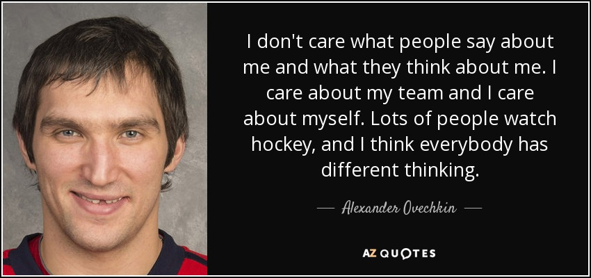 Alexander Ovechkin Quote I Dont Care What People Say About Me And