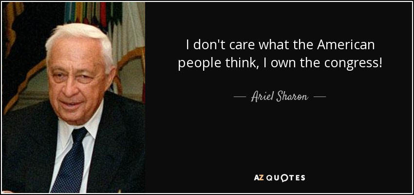 Ariel Sharon Quote I Dont Care What The American People Think I