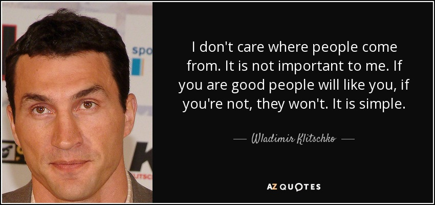 Wladimir Klitschko Quote I Dont Care Where People Come From It Is