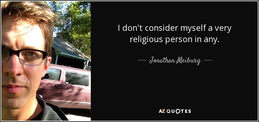 I don't consider myself a very religious person in any. - Jonathan Meiburg