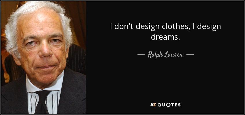 I don't design clothes, I design dreams. - Ralph Lauren
