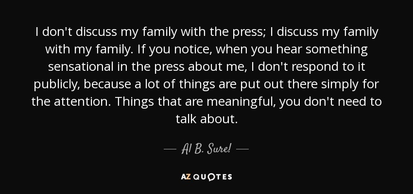 Al B Sure Quote I Dont Discuss My Family With The Press I