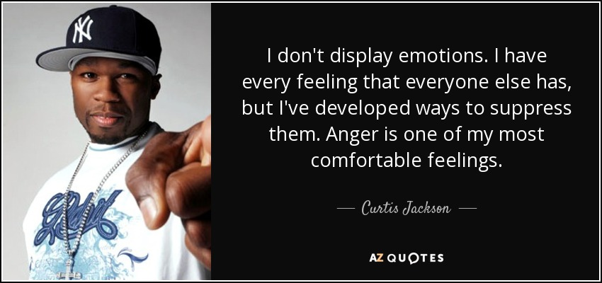 Curtis Jackson quote: I don't display emotions  I have every feeling