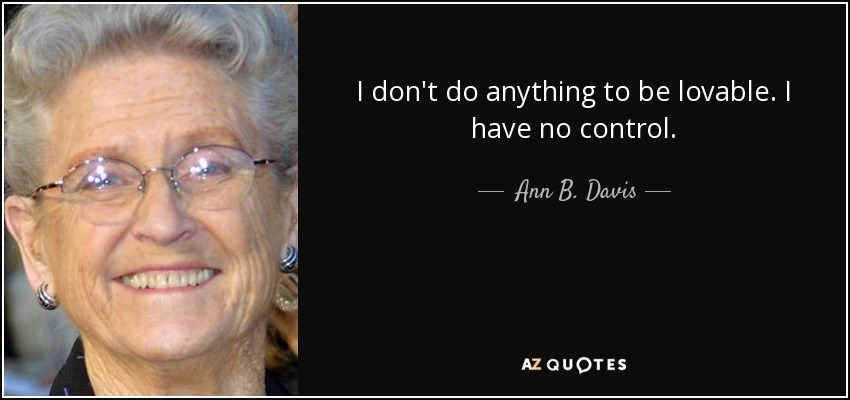 I don't do anything to be lovable. I have no control. - Ann B. Davis
