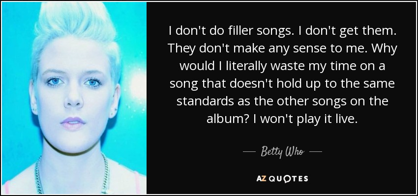 Betty Who Quote I Dont Do Filler Songs I Dont Get Them They