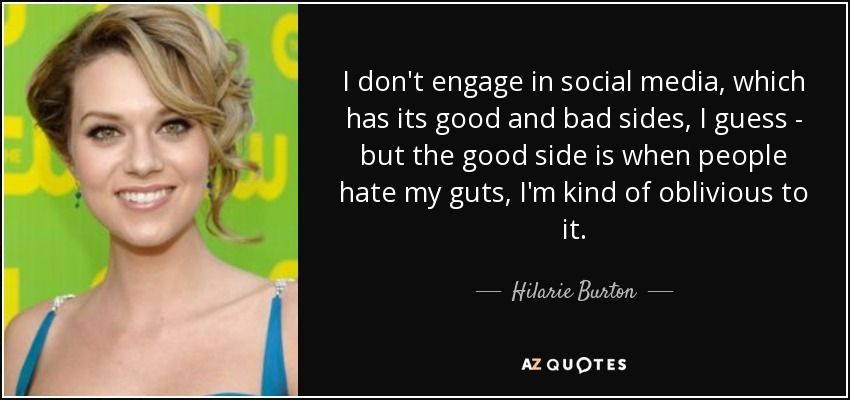 Hilarie Burton Quote I Dont Engage In Social Media Which Has Its