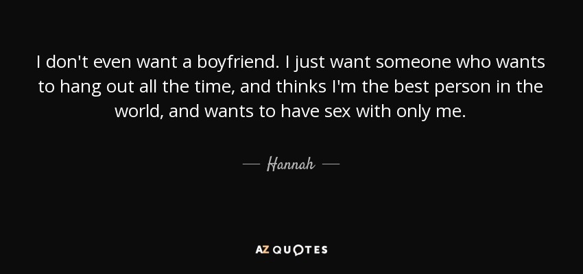 Hannah Quote I Dont Even Want A Boyfriend I Just Want Someone