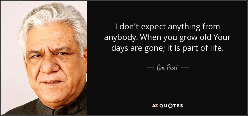 Om Puri Quote I Dont Expect Anything From Anybody When You Grow