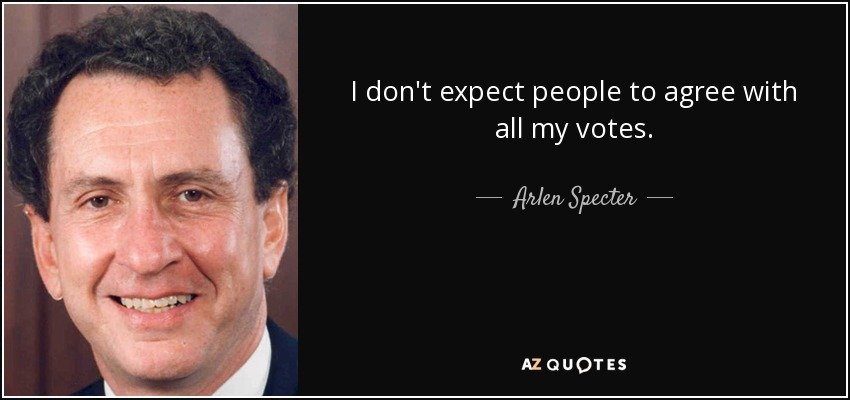 I don't expect people to agree with all my votes. - Arlen Specter