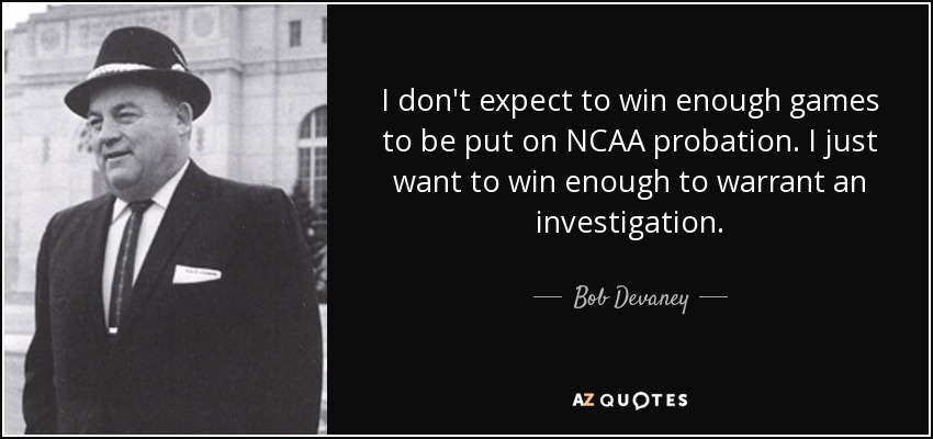 "Image result for ""I don't expect to WIN enough games to be put on NCAA probation. I just want to WIN enough to warrant an investigation"