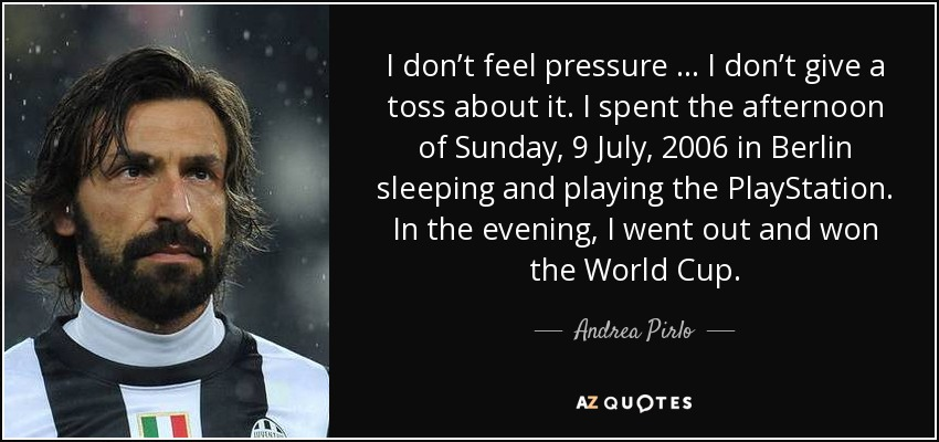 Andrea Pirlo Quote: I Don't Feel Pressure … I Don't Give A