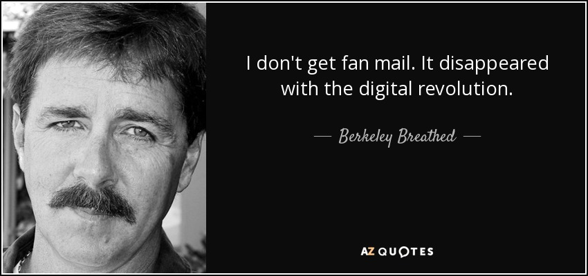 I don't get fan mail. It disappeared with the digital revolution. - Berkeley Breathed