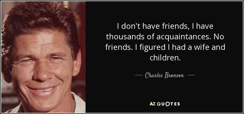 Charles Bronson Quote I Dont Have Friends I Have Thousands Of