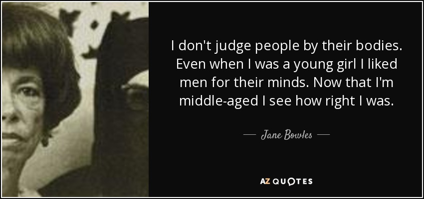 Jane Bowles Quote I Dont Judge People By Their Bodies Even When I