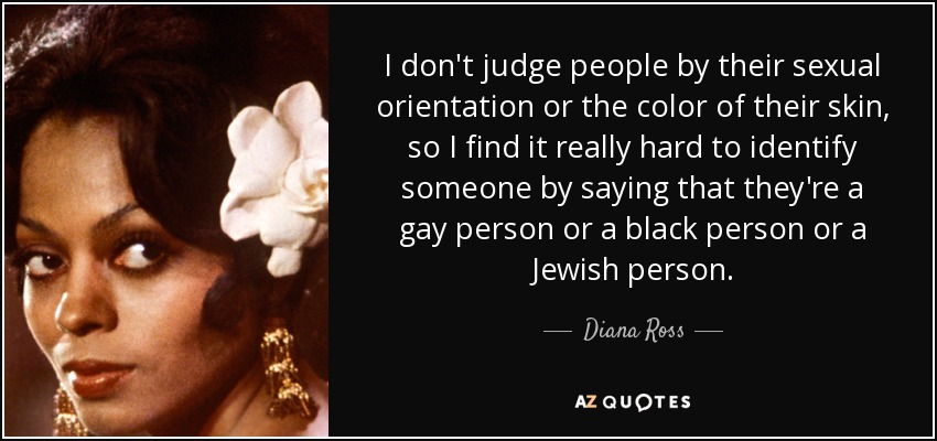 Diana Ross Quote I Dont Judge People By Their Sexual Orientation