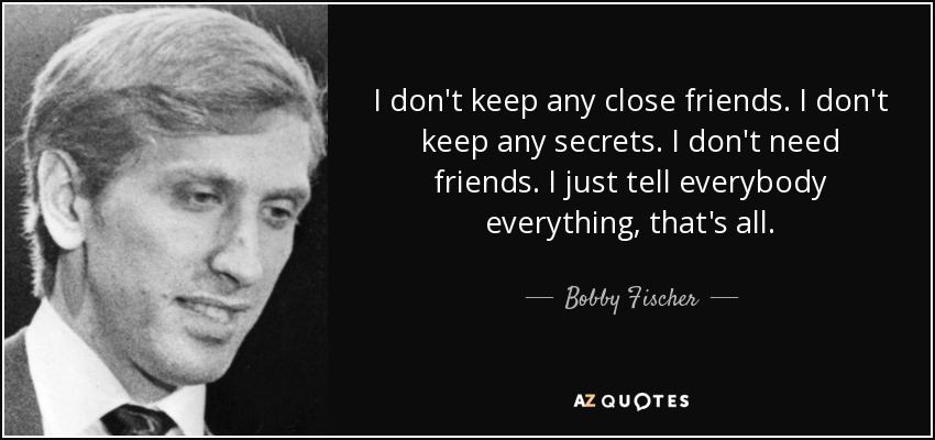 Bobby Fischer Quote I Dont Keep Any Close Friends I Dont Keep Any