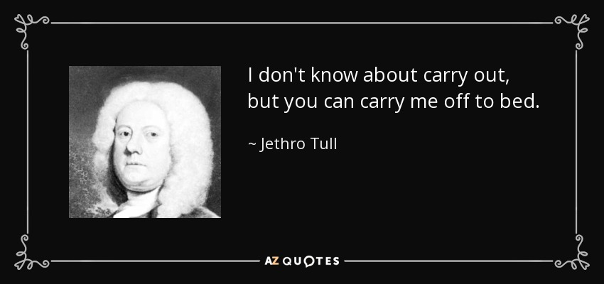 Jethro Tull Quote I Dont Know About Carry Out But You Can Carry