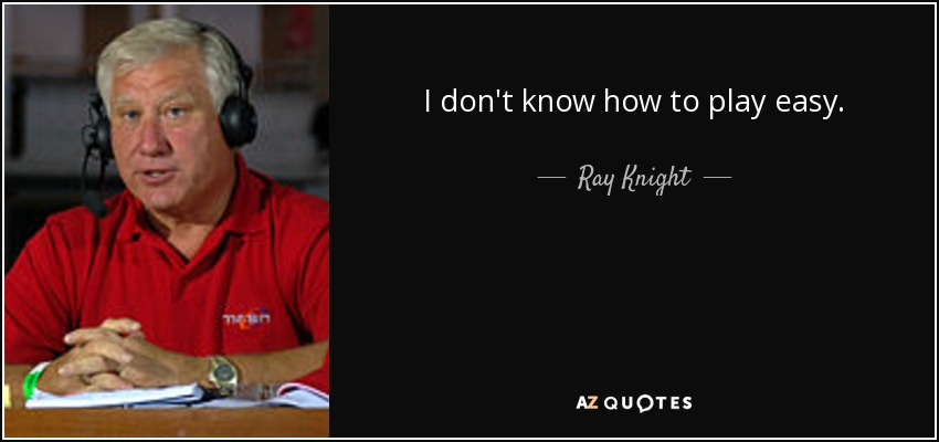 I don't know how to play easy. - Ray Knight