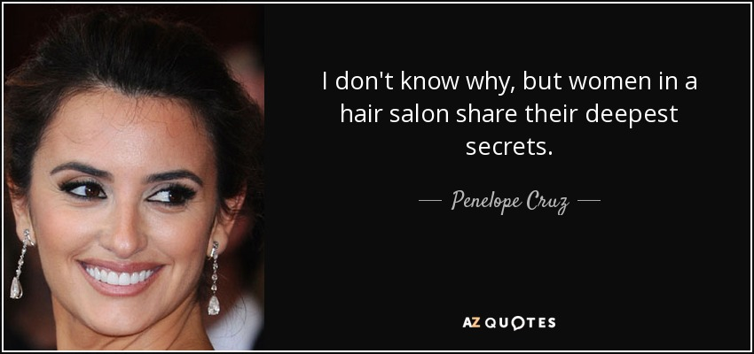 Penelope Cruz quote: I don\'t know why, but women in a hair ...