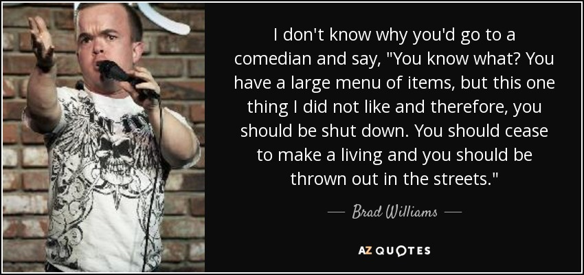 I don't know why you'd go to a comedian and say,