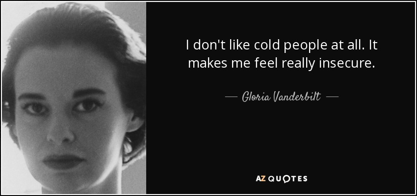 Gloria Vanderbilt Quote I Dont Like Cold People At All It Makes Me