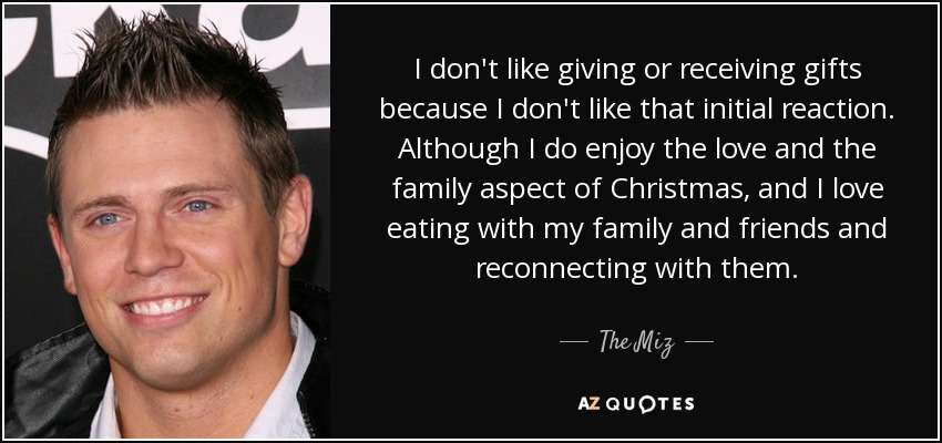 The Miz quote: I don't like giving or receiving gifts because I ...